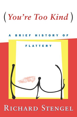 9780684854915: You're Too Kind: The History and Practice of Flattery