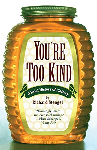 9780684854922: You're Too Kind: A Brief History of Flattery