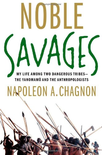 9780684855103: Noble Savages: My Life Among Two Dangerous Tribes--The Yanomamo and the Anthropologists