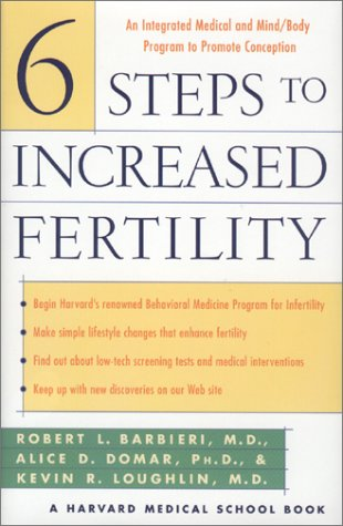 6 Steps to Increased Fertility: An Integrated Medical and Mind/Body Approach To Promote ...