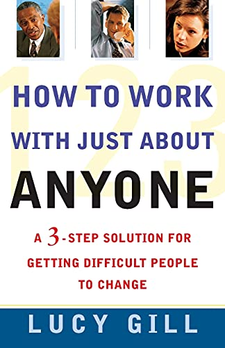 9780684855271: How to Work with Just about Anyone: A 3-Step Solution for Getting Difficult People to Change