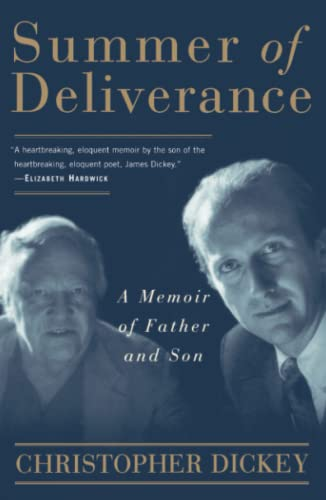 Summer of Deliverance: A Memoir of Father and Son: Dickey, Christopher