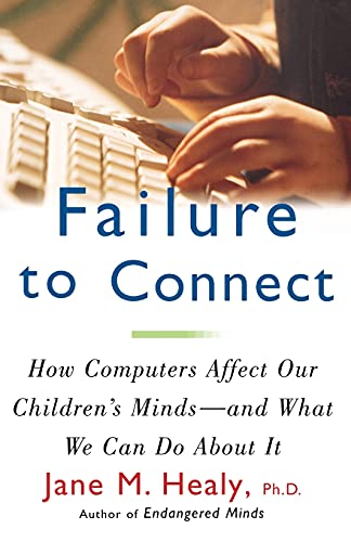 9780684855394: FAILURE TO CONNECT: How Computers Affect Our Children's Minds -- and What We Can Do About It
