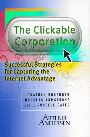 The Clickable Corporation: Successful Strategies for Capturing the Internet Advantage: Rosenoer, ...