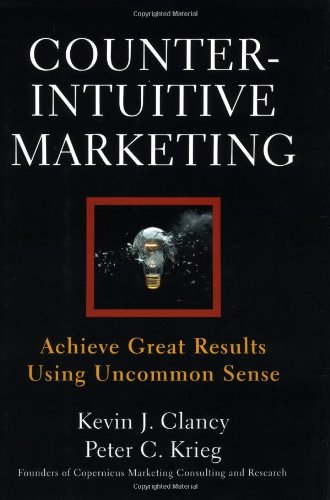9780684855554: Counterintuitive Marketing: Achieve Great Results Using Uncommon Sense