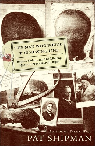 The Man Who Found the Missing Link: Eugene Dubois and His Lifelong Quest to Prove Darwin Right