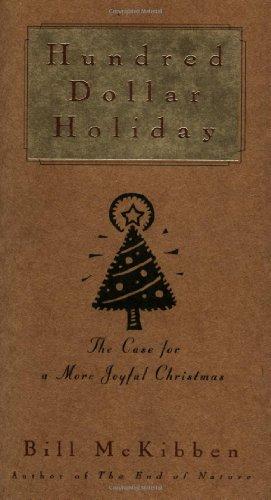 Hundred Dollar Holiday: The Case For A: Bill McKibben