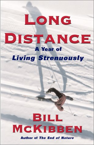Long Distance: A Year of Living Strenuously: McKibben, Bill