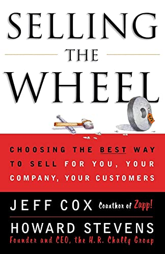 9780684856018: Selling the Wheel: Choosing the Best Way to Sell for You Your Company Your Customers: Choosing the Best Way to Sell for You, Your Company, and Your Customers