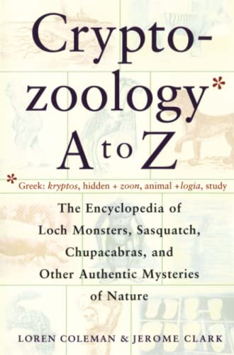 9780684856025: Cryptozoology A To Z: The Encyclopedia of Loch Monsters, Sasquatch, Chupacabras, and Other Authentic Mysteries of Nature