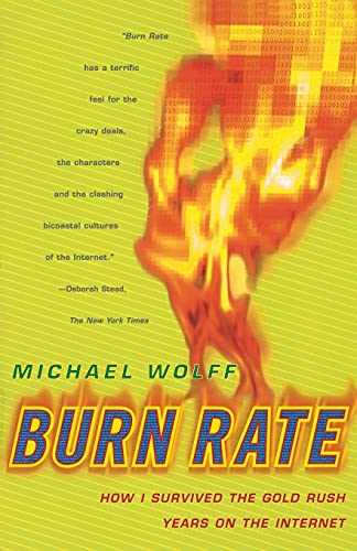 9780684856216: Burn Rate: How I Survived the Gold Rush Years on the Internet