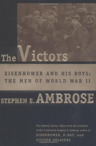 The Victors: Eisenhower and His Boys-The Men of World Warii: Ambrose, Stephen E. Jr.