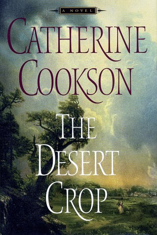 The DESERT CROP: A NOVEL: Cookson, Catherine