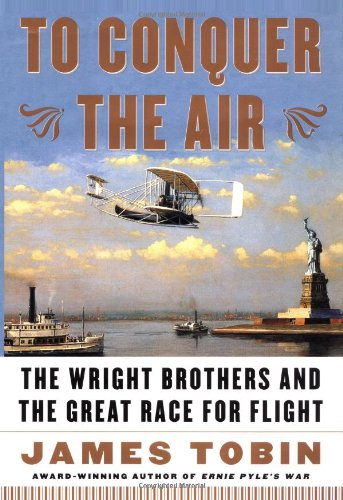 9780684856889: To Conquer the Air : The Wright Brothers and the Great Race for Flight
