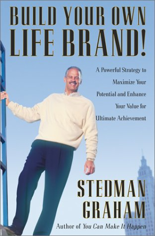 Build Your Own Life Brand! : A Powerful Strategy to Maximize Your Potential and Enhance Your Value ...