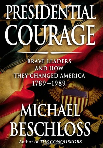 Presidential Courage; Brave Leaders and How They Changed America, 1789-1989
