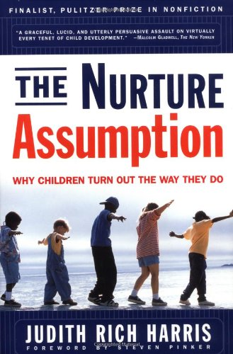 The NURTURE ASSUMPTION: Why Children Turn Out the Way They Do: Judith Rich Harris, Steven Pinker