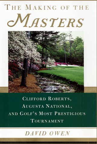 The Making of the Masters: Clifford Roberts,: Owen, David