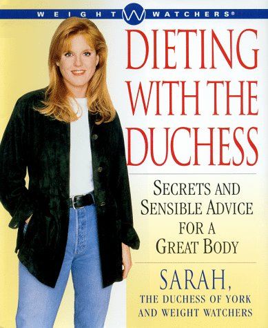 Dieting With the Duchess: Secrets & Sensible Advice for a Great Body: York, Sarah ...