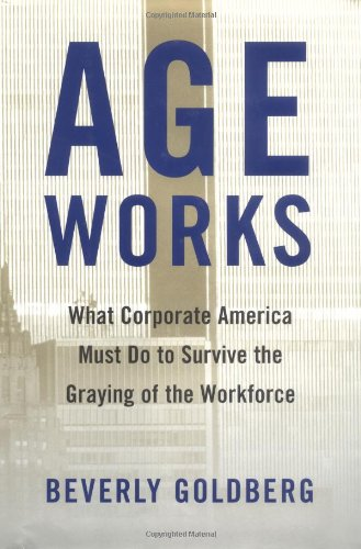9780684857596: Age Works: What Corporate America Must Do to Survive the Graying of the Workforce