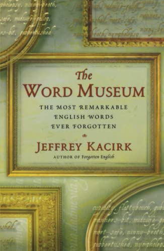 9780684857619: The Word Museum: The Most Remarkable English Words Ever Forgotten