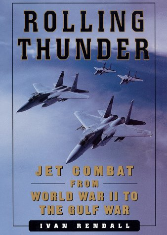 9780684857800: ROLLING THUNDER: Jet Combat From WW II to the Gulf War
