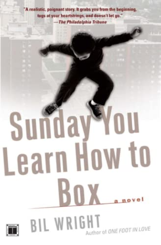 Sunday You Learn How to Box: A Novel: Wright, Bil