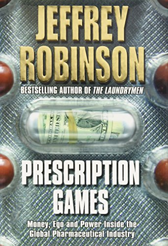 9780684858371: Prescription Games: Money, Ego, and Power Inside the Global Pharmaceutical Industry