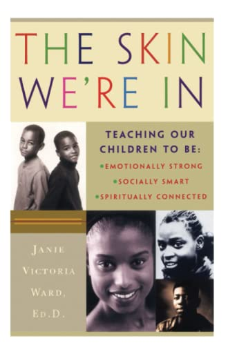 The Skin We're In: Teaching Our Teens To Be Emotionally Strong, Socially Smart, and ...