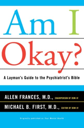 Am I Okay?: A Layman's Guide to: Allen Frances, Michael