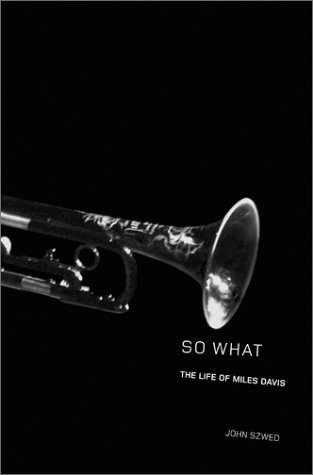 So What: The Life of Miles Davis: Szwed, John