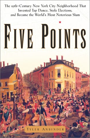 9780684859958: Five Points: The Nineteenth-Century New York City Neighborhood That Invented Tap Dance, Stole Elections and Became the World's Most Notorious Slum