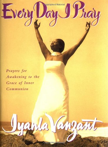 Every Day I Pray: Prayers for Awakening to the Grace of Inner Communion (9780684860008) by Iyanla Vanzant