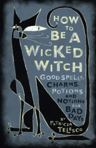 9780684860046: How to Be a Wicked Witch: Good Spells, Charms, Potions and Notions for Bad Days