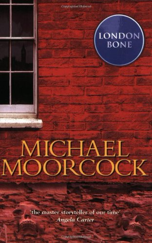 London Bone: Moorcock, Michael