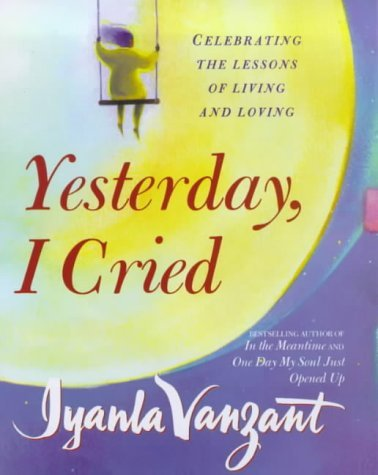9780684861609: Yesterday, I Cried: Celebrating the Lessons of Living and Loving