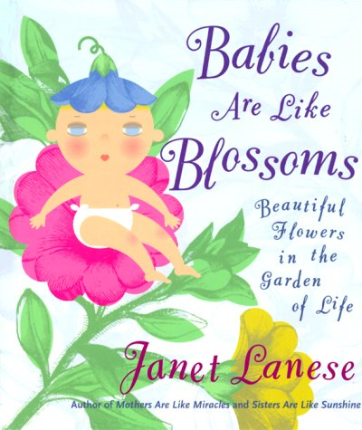 BABIES ARE LIKE BLOSSOMS: Beautiful Flowers in the Garden of Life: Lanese, Janet