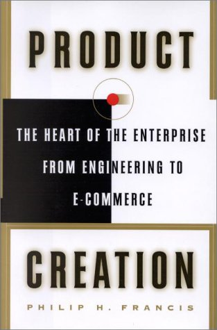 9780684862309: Product Creation: The Heart of the Enterprise from Engineering to E-Commerce