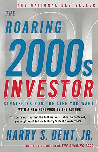 The Roaring 2000s Investor: Strategies for the Life You Want: Dent, Harry S.
