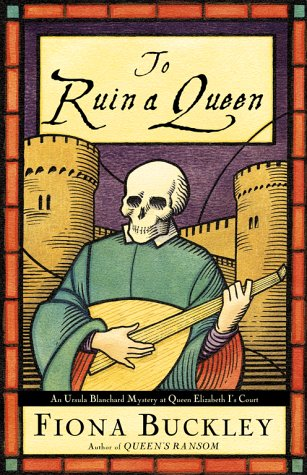 To Ruin A Queen: An Ursula Blanchard Mystery at Queen Elizabeth I's Court (0684862689) by Buckley, Fiona