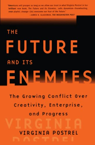 The FUTURE AND ITS ENEMIES: The Growing Conflict Over Creativity, Enterprise, and Progress: Postrel...