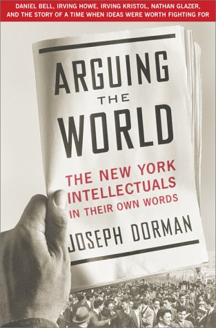 Arguing the World The New York Intellectuals in Their Own Words