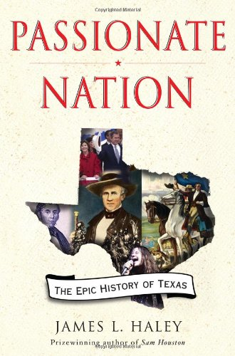 Passionate Nation: The Epic History Of Texas (SIGNED): Haley, James L.