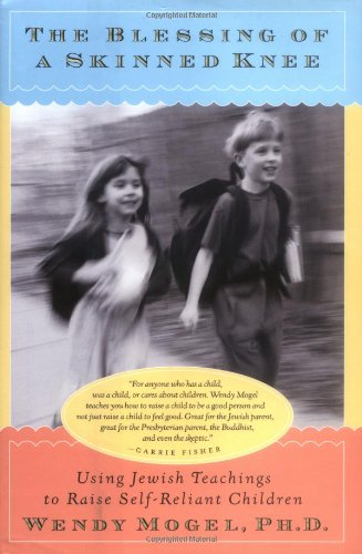 9780684862972: The Blessing Of A Skinned Knee: Using Jewish Teachings to Raise Self-Reliant Children