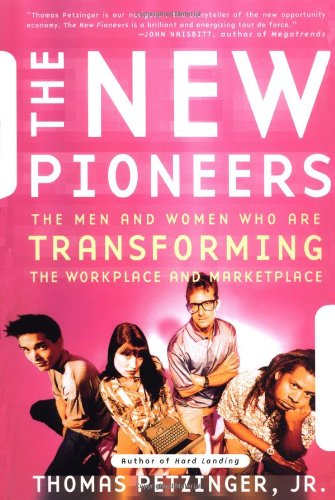 The New Pioneers: The Men and Women Who Are Transforming the Workplace and Marketplace: Petzinger, ...