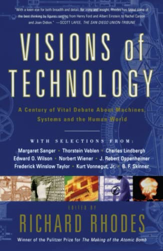 Visions Of Technology: A Century Of Vital Debate About Machines Systems And The Human World (0684863111) by Rhodes, Richard