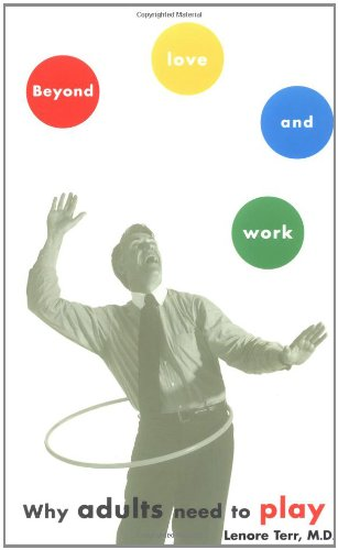 9780684863160: Beyond Love and Work: Why Adults Need to Play (A Touchstone book)