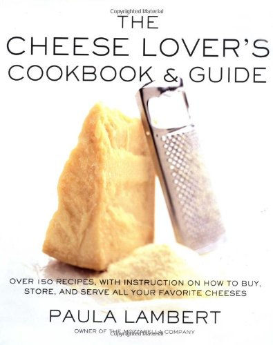9780684863184: The Cheese Lover's Cookbook and Guide: Over 150 Recipes with Instructions on How to Buy, Store, and Serve All Your Favorite Cheeses