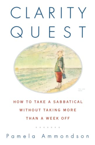 Clarity Quest: How to Take a Sabbatical Without Taking More Than a Week Off