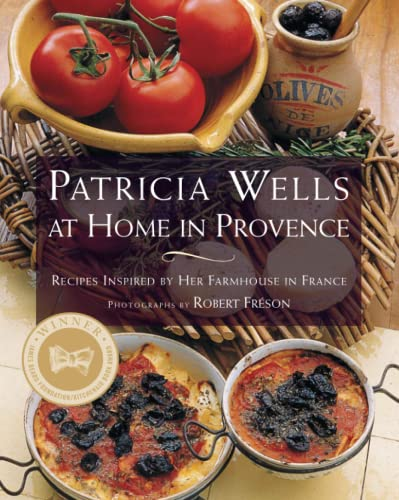 Patricia Wells at Home in Provence: Recipes Inspired by Her Farmhouse in France - Signed